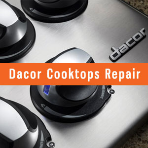 Los Angeles Dacor Cooktops Repair and Service. Tel: (800) 530-7906