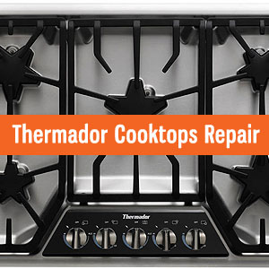 Los Angeles Thermador Cooktops Repair and Service. Tel: (800) 530-7906