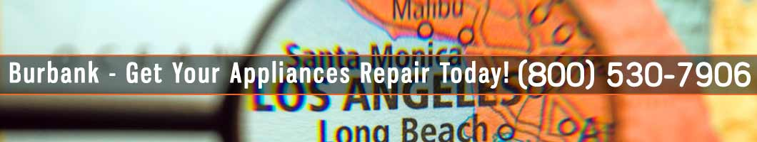 Burbank Appliances Repair and Service. Tel: (800) 530-7906