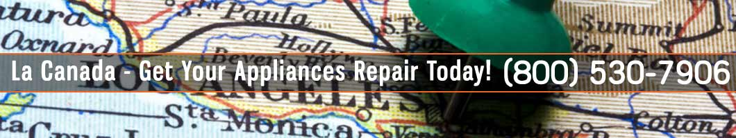 La Canada Appliances Repair and Service. Tel: (800) 530-7906