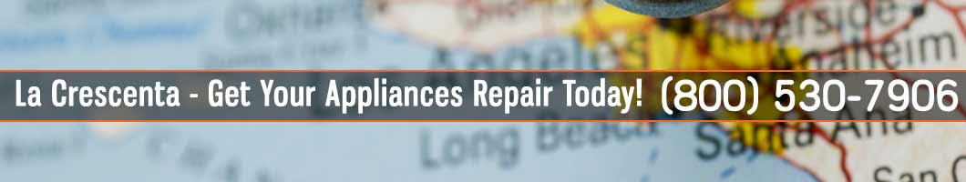 La Crescenta Appliances Repair and Service. Tel: (800) 530-7906