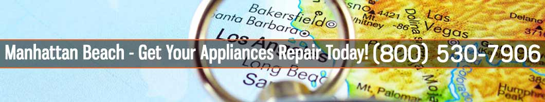 Manhattan Beach Appliances Repair and Service. Tel: (800) 530-7906