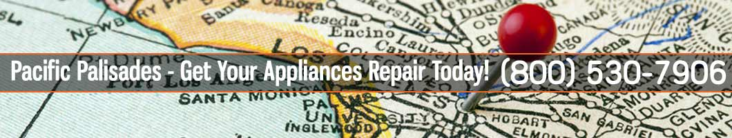 Pacific Palisades Appliances Repair and Service. Tel: (800) 530-7906