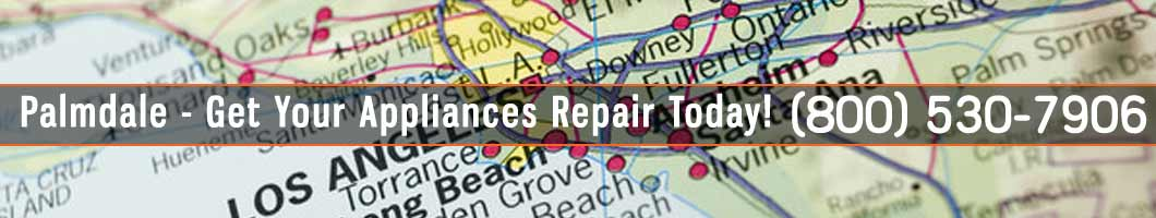 Palmdale Appliances Repair and Service. Tel: (800) 530-7906