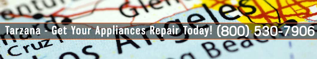 Tarzana Appliances Repair and Service. Tel: (800) 530-7906